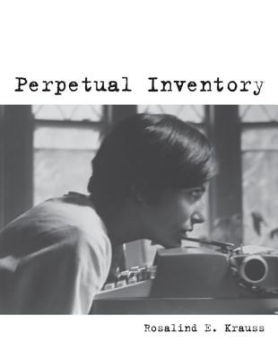 Perpetual Inventory By Krauss, Rosalind E.