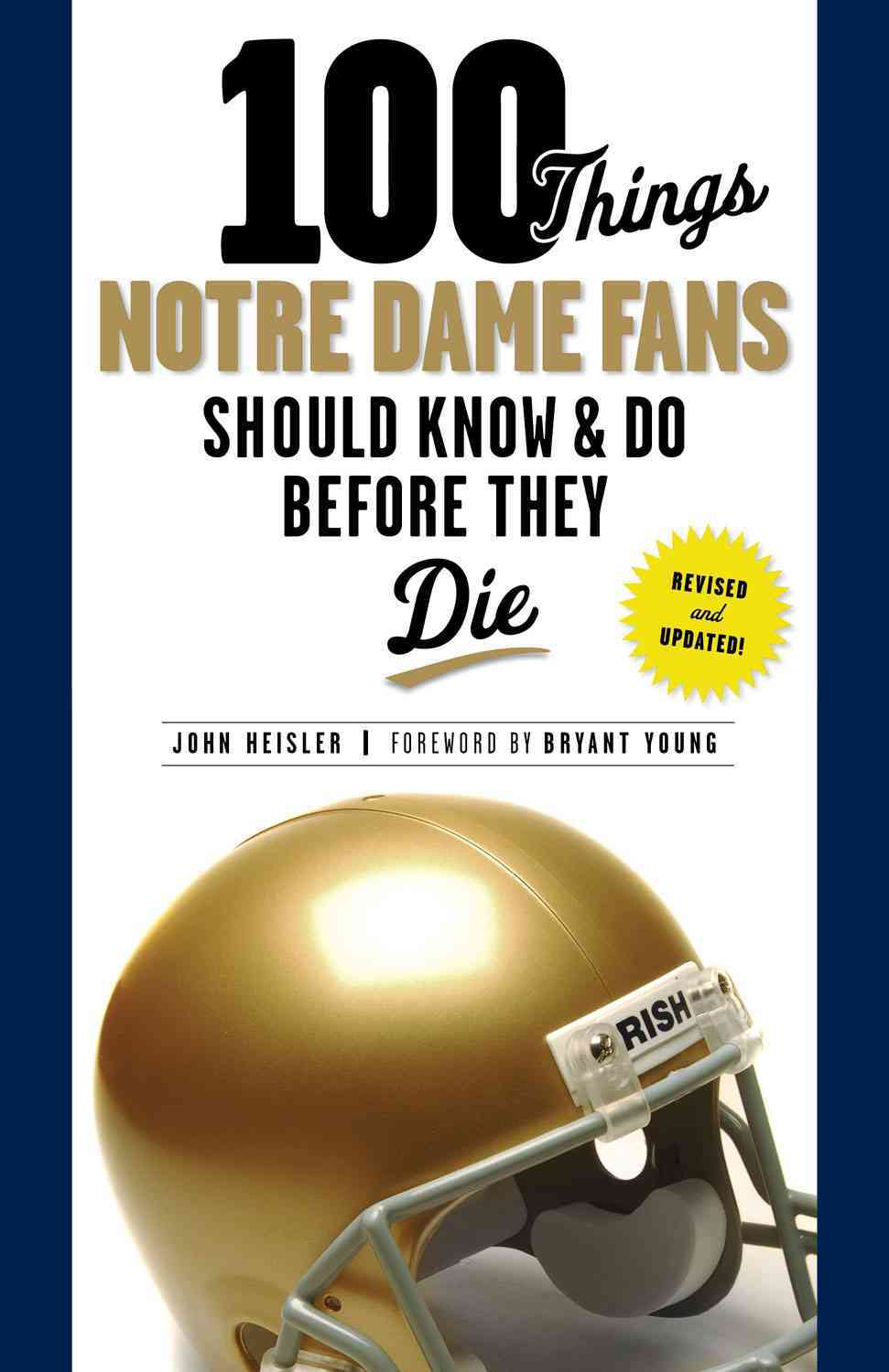 100 Things Notre Dame Fans Should Know & Do Before They Die By Heisler, John/ Young, Bryant (FRW)